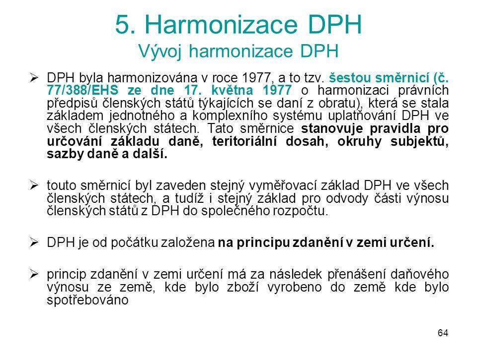 64 5. Harmonizace DPH Vývoj harmonizace DPH  DPH byla harmonizována v roce 1977, a to tzv.