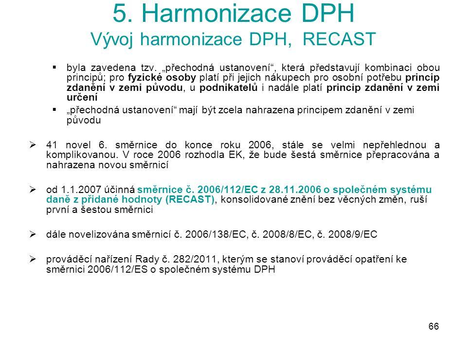 66 5. Harmonizace DPH Vývoj harmonizace DPH, RECAST  byla zavedena tzv.
