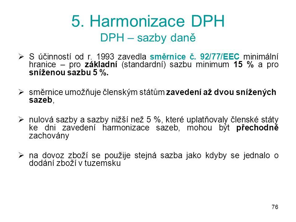 76 5. Harmonizace DPH DPH – sazby daně  S účinností od r.