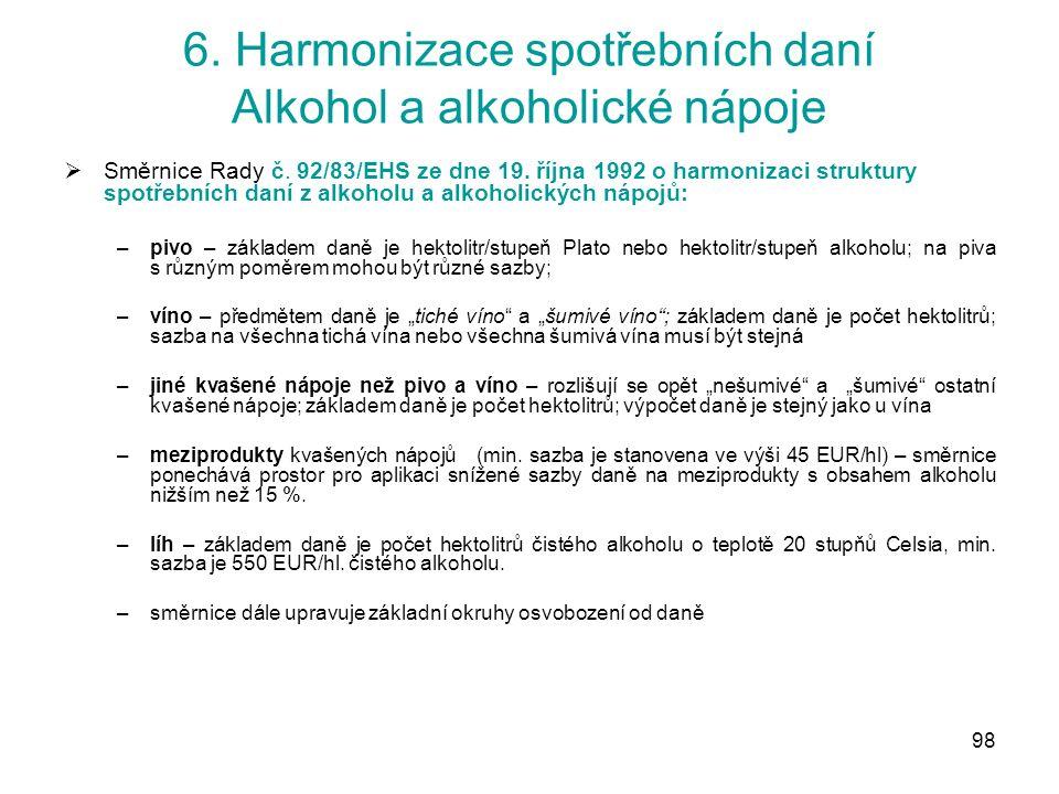 98 6. Harmonizace spotřebních daní Alkohol a alkoholické nápoje  Směrnice Rady č.