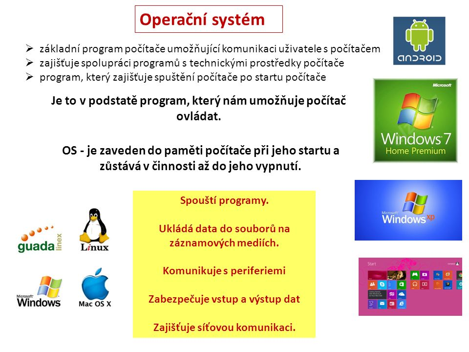 OS - je zaveden do paměti počítače při jeho startu a zůstává v činnosti až do jeho vypnutí.