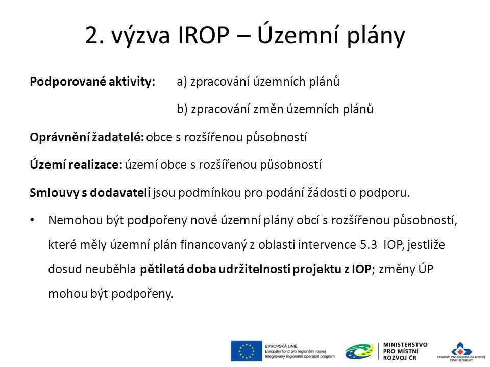 2. výzva IROP – Územní plány Podporované aktivity: a) zpracování územních plánů b) zpracování změn územních plánů Oprávnění žadatelé: obce s rozšířeno
