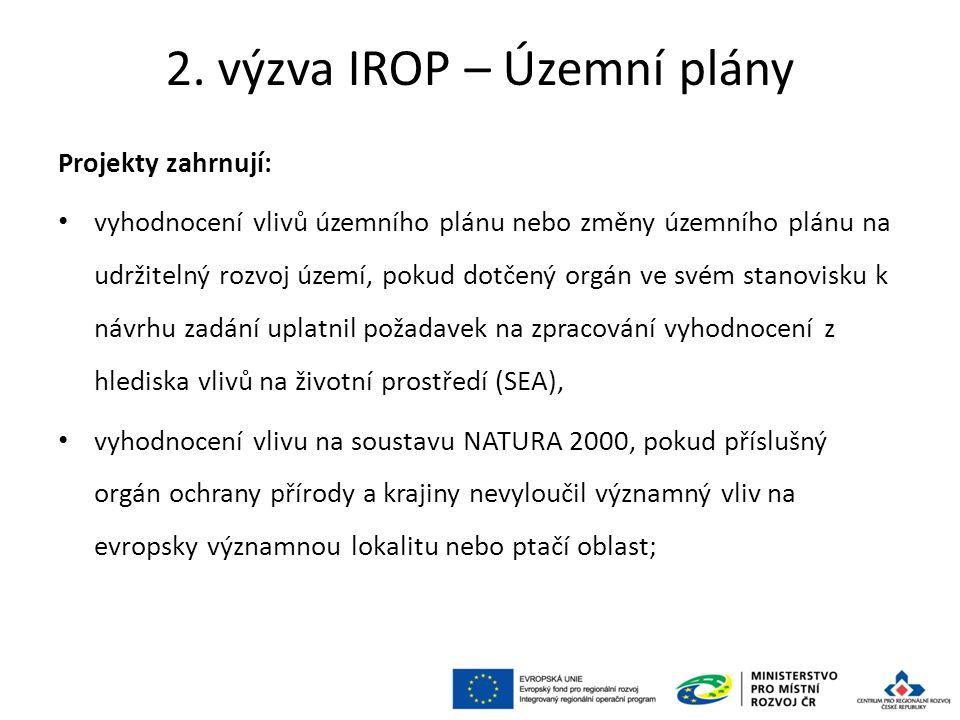 2. výzva IROP – Územní plány Projekty zahrnují: vyhodnocení vlivů územního plánu nebo změny územního plánu na udržitelný rozvoj území, pokud dotčený o