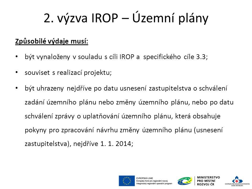 2. výzva IROP – Územní plány Způsobilé výdaje musí: být vynaloženy v souladu s cíli IROP a specifického cíle 3.3; souviset s realizací projektu; být u