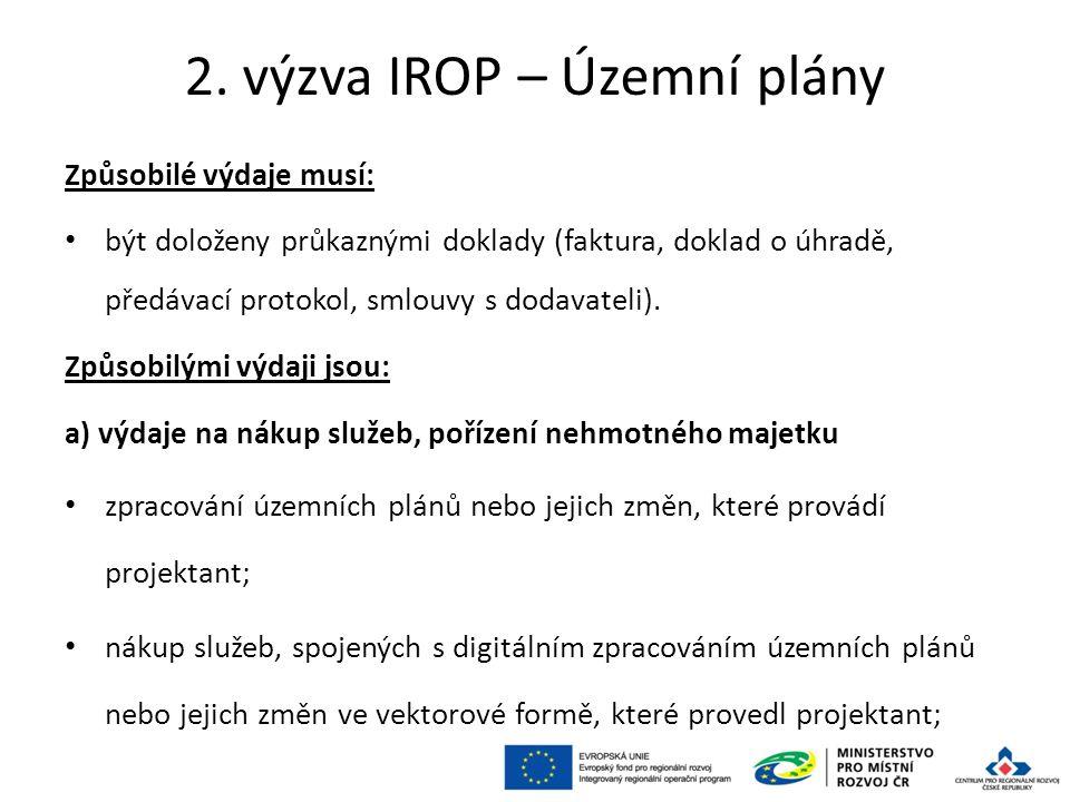 2. výzva IROP – Územní plány Způsobilé výdaje musí: být doloženy průkaznými doklady (faktura, doklad o úhradě, předávací protokol, smlouvy s dodavatel