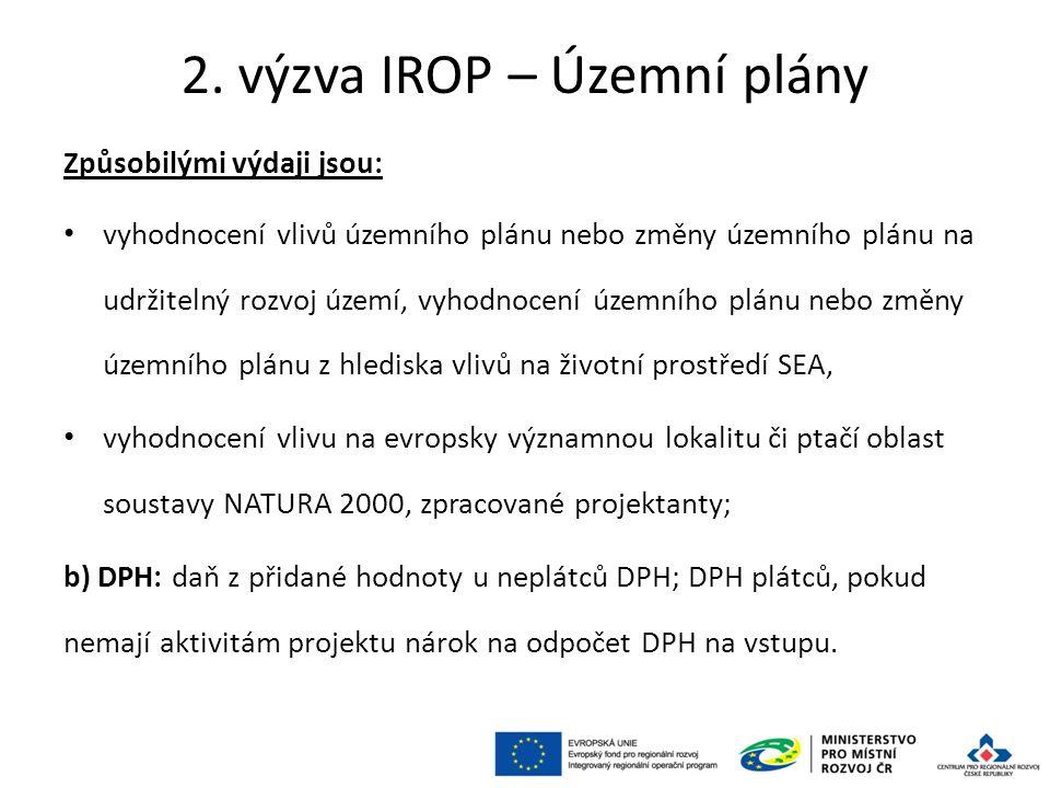 2. výzva IROP – Územní plány Způsobilými výdaji jsou: vyhodnocení vlivů územního plánu nebo změny územního plánu na udržitelný rozvoj území, vyhodnoce