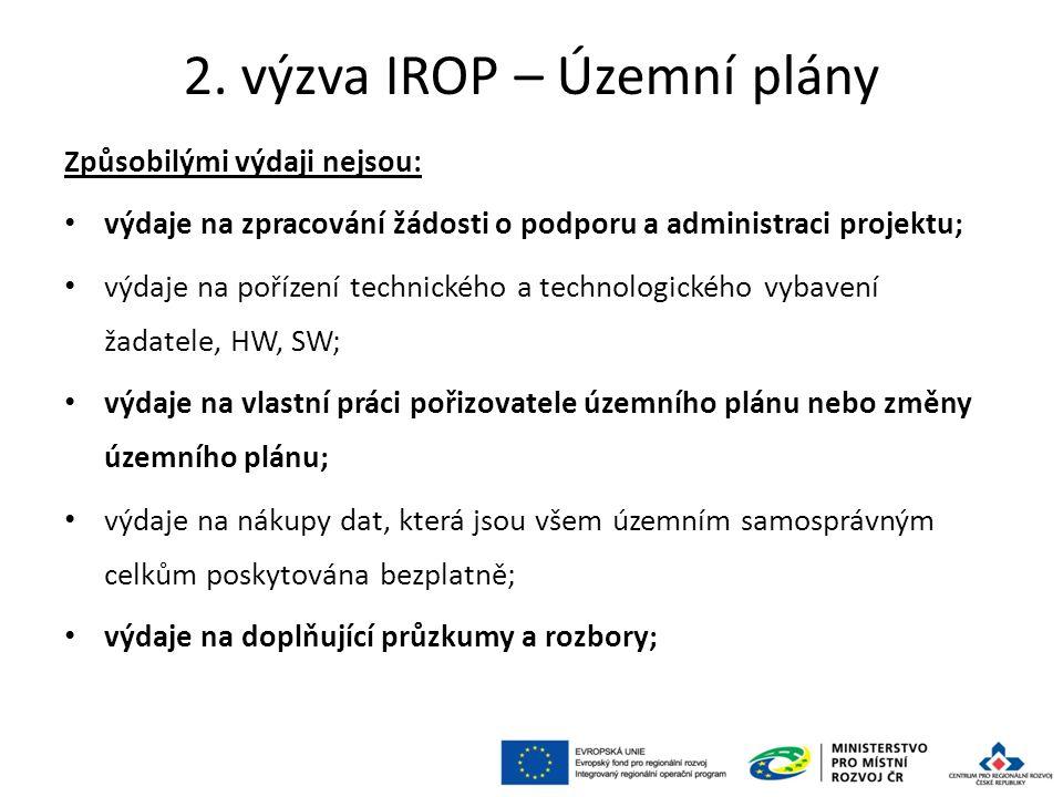 2. výzva IROP – Územní plány Způsobilými výdaji nejsou: výdaje na zpracování žádosti o podporu a administraci projektu; výdaje na pořízení technického