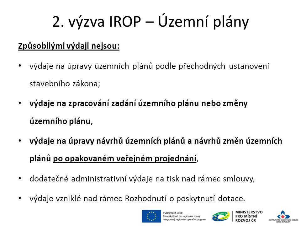 2. výzva IROP – Územní plány Způsobilými výdaji nejsou: výdaje na úpravy územních plánů podle přechodných ustanovení stavebního zákona; výdaje na zpra