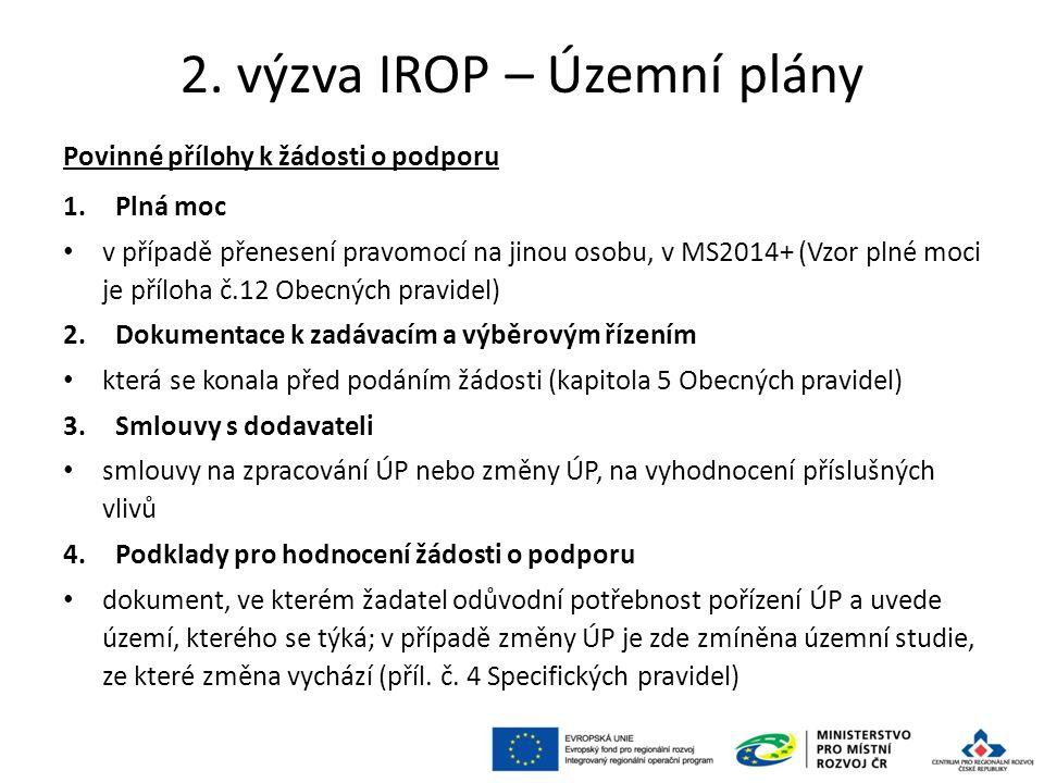 2. výzva IROP – Územní plány Povinné přílohy k žádosti o podporu 1.Plná moc v případě přenesení pravomocí na jinou osobu, v MS2014+ (Vzor plné moci je