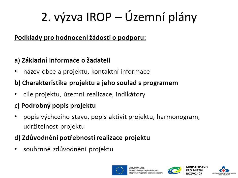 2. výzva IROP – Územní plány Podklady pro hodnocení žádosti o podporu: a) Základní informace o žadateli název obce a projektu, kontaktní informace b)