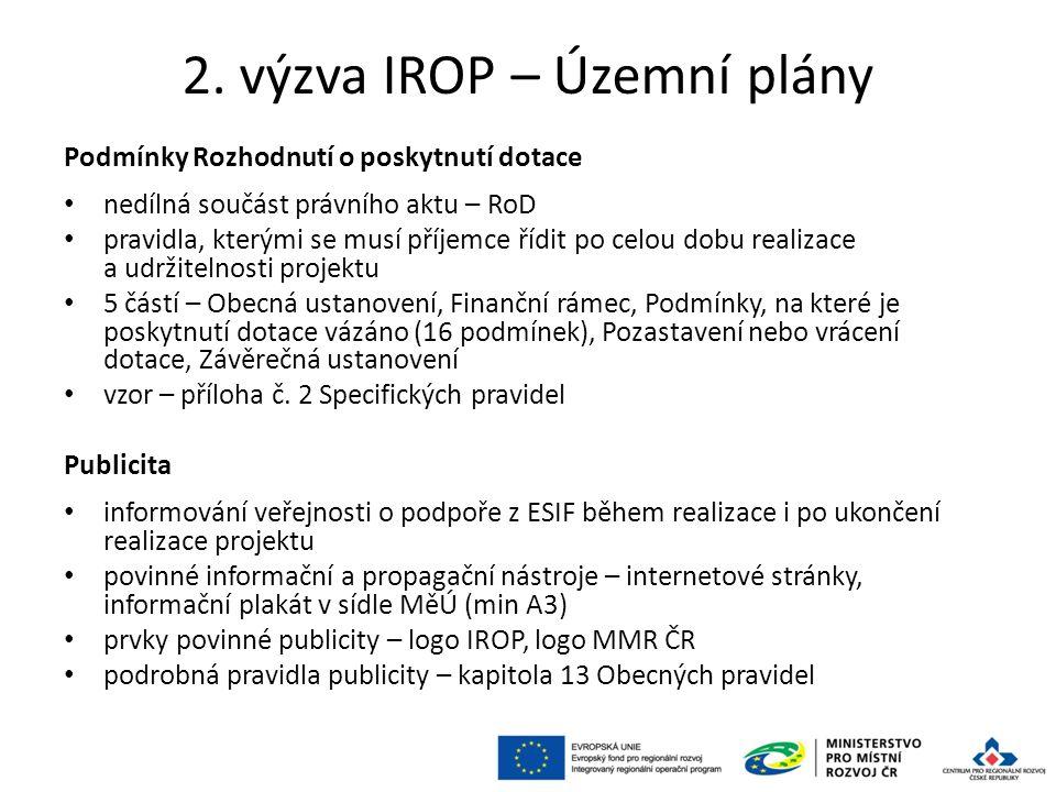 2. výzva IROP – Územní plány Podmínky Rozhodnutí o poskytnutí dotace nedílná součást právního aktu – RoD pravidla, kterými se musí příjemce řídit po c