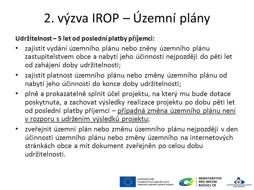 2. výzva IROP – Územní plány Udržitelnost – 5 let od poslední platby příjemci: zajistit vydání územního plánu nebo zněny územního plánu zastupitelstve