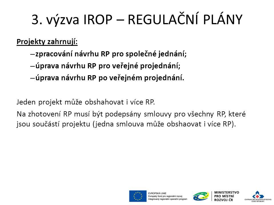 3. výzva IROP – REGULAČNÍ PLÁNY Projekty zahrnují: – zpracování návrhu RP pro společné jednání; – úprava návrhu RP pro veřejné projednání; – úprava ná