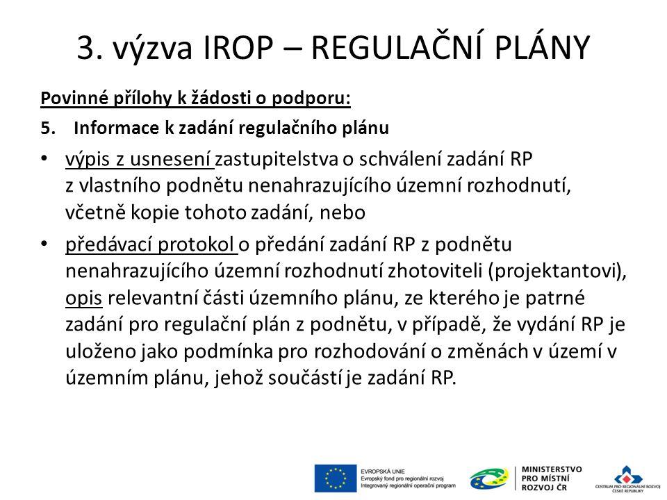 3. výzva IROP – REGULAČNÍ PLÁNY Povinné přílohy k žádosti o podporu: 5.Informace k zadání regulačního plánu výpis z usnesení zastupitelstva o schválen