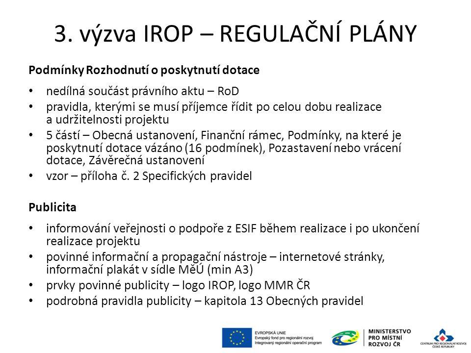 3. výzva IROP – REGULAČNÍ PLÁNY Podmínky Rozhodnutí o poskytnutí dotace nedílná součást právního aktu – RoD pravidla, kterými se musí příjemce řídit p