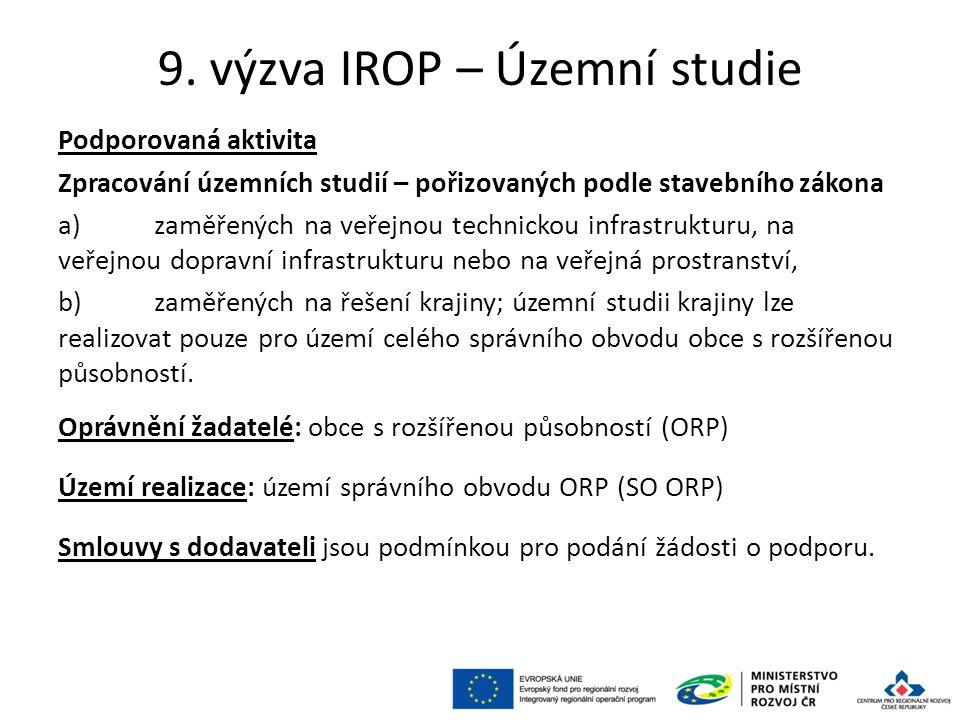 9. výzva IROP – Územní studie Podporovaná aktivita Zpracování územních studií – pořizovaných podle stavebního zákona a)zaměřených na veřejnou technick