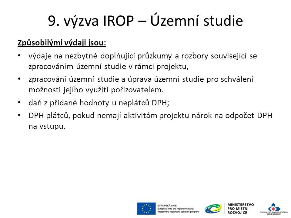 9. výzva IROP – Územní studie Způsobilými výdaji jsou: výdaje na nezbytné doplňující průzkumy a rozbory související se zpracováním územní studie v rám