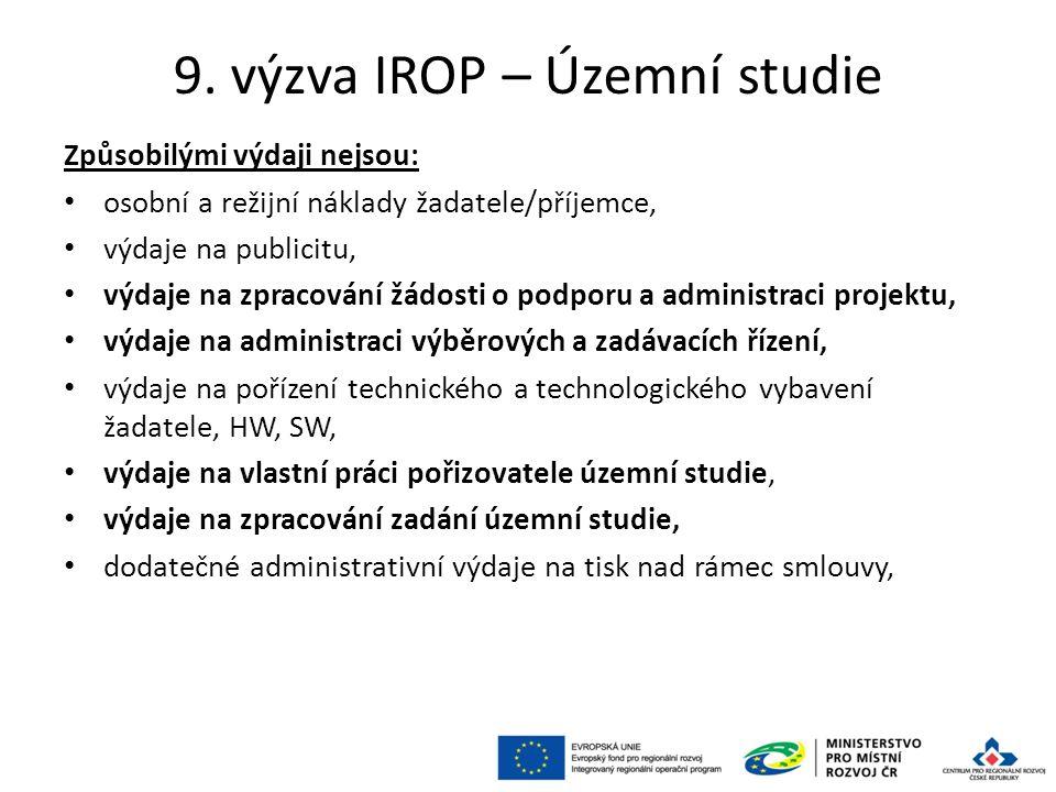 9. výzva IROP – Územní studie Způsobilými výdaji nejsou: osobní a režijní náklady žadatele/příjemce, výdaje na publicitu, výdaje na zpracování žádosti