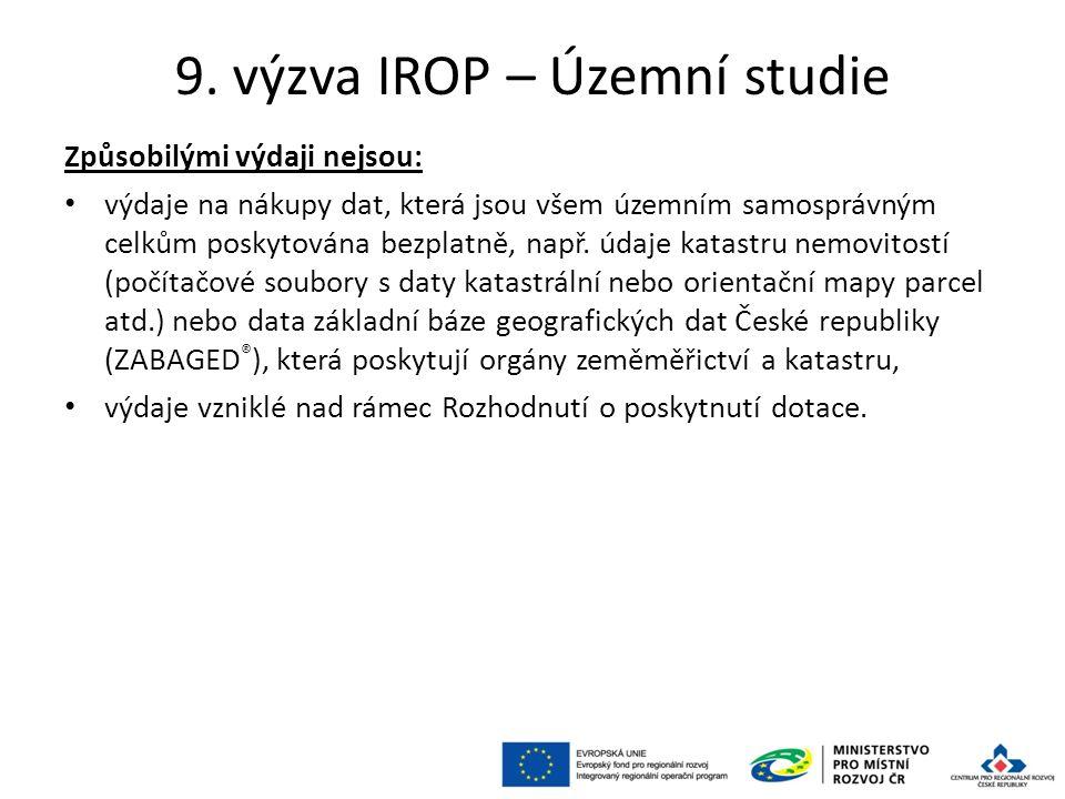 9. výzva IROP – Územní studie Způsobilými výdaji nejsou: výdaje na nákupy dat, která jsou všem územním samosprávným celkům poskytována bezplatně, např