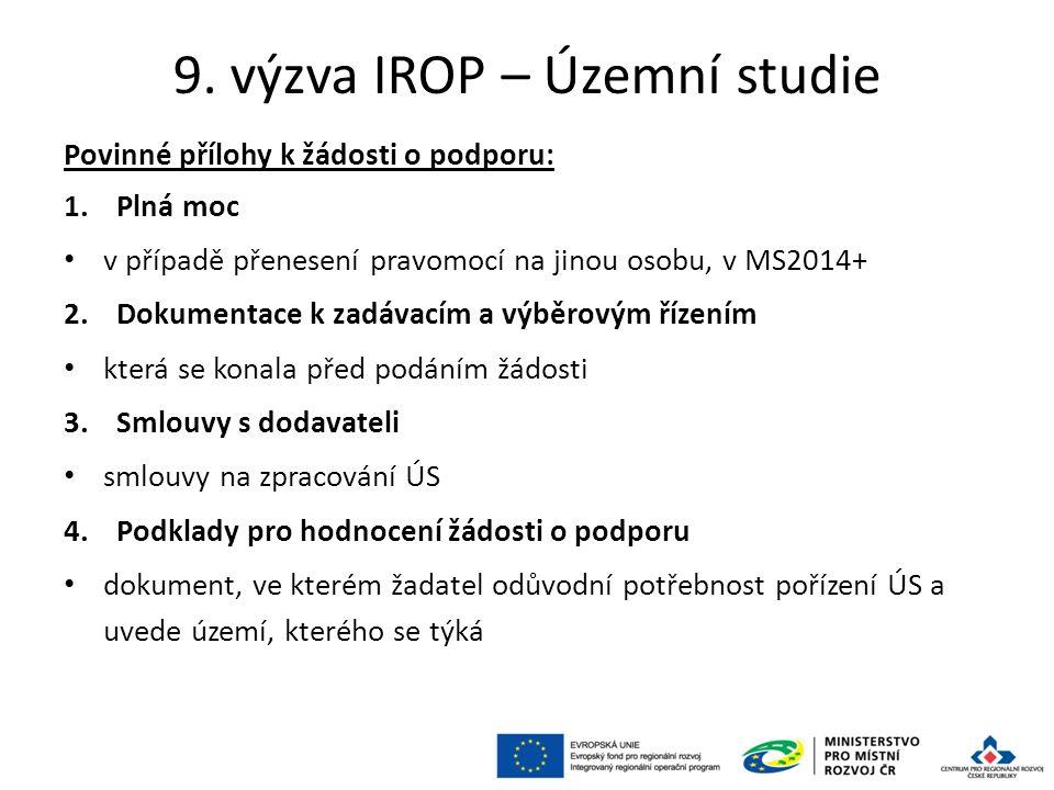 9. výzva IROP – Územní studie Povinné přílohy k žádosti o podporu: 1.Plná moc v případě přenesení pravomocí na jinou osobu, v MS2014+ 2.Dokumentace k