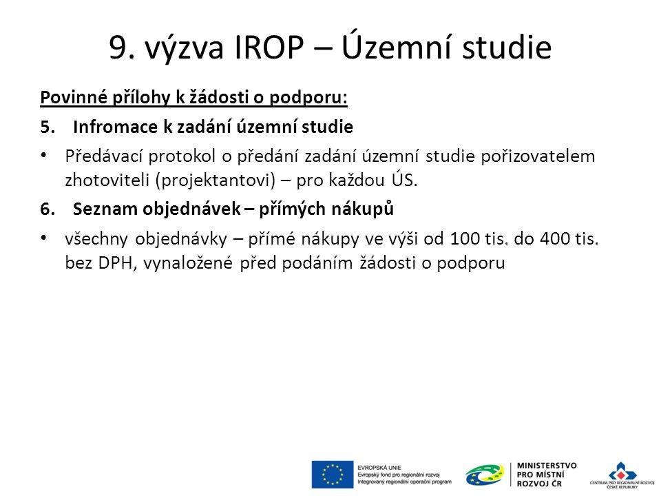 9. výzva IROP – Územní studie Povinné přílohy k žádosti o podporu: 5.Infromace k zadání územní studie Předávací protokol o předání zadání územní studi