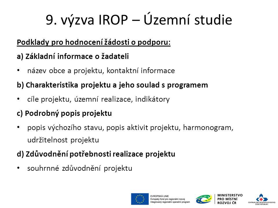 9. výzva IROP – Územní studie Podklady pro hodnocení žádosti o podporu: a) Základní informace o žadateli název obce a projektu, kontaktní informace b)