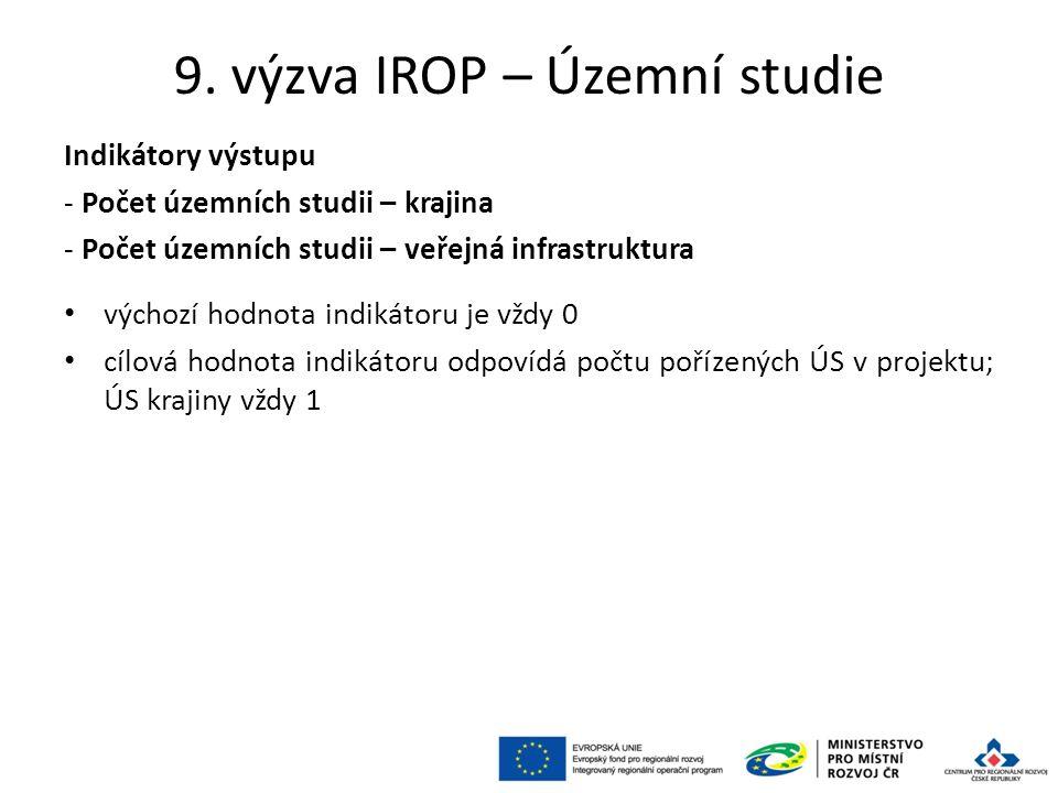 9. výzva IROP – Územní studie Indikátory výstupu - Počet územních studii – krajina - Počet územních studii – veřejná infrastruktura výchozí hodnota in