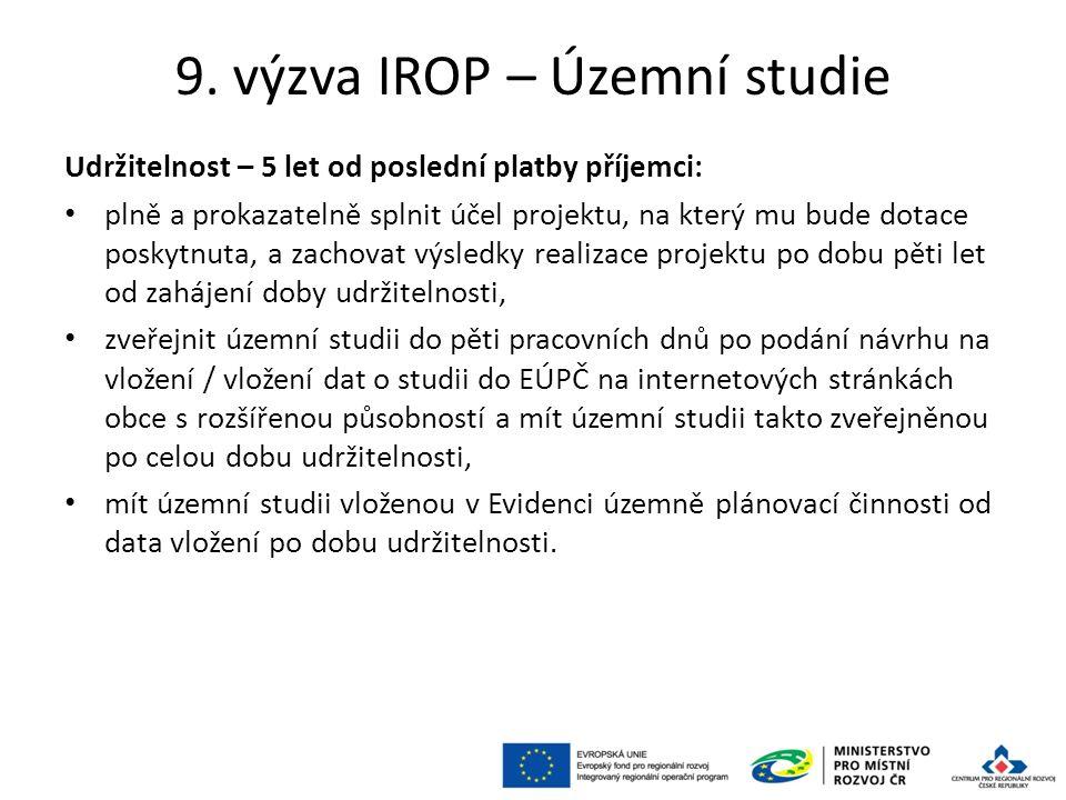 9. výzva IROP – Územní studie Udržitelnost – 5 let od poslední platby příjemci: plně a prokazatelně splnit účel projektu, na který mu bude dotace posk