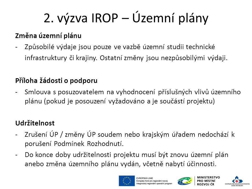 2. výzva IROP – Územní plány Změna územní plánu -Způsobilé výdaje jsou pouze ve vazbě územní studii technické infrastruktury či krajiny. Ostatní změny