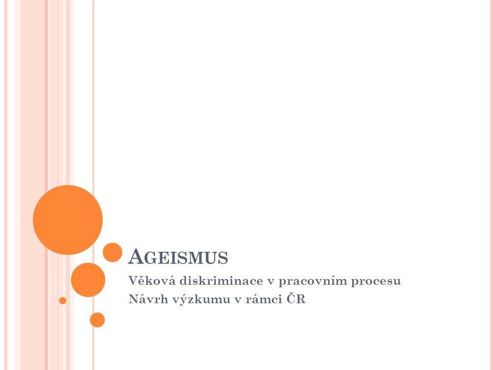 A GEISMUS Věková diskriminace v pracovním procesu Návrh výzkumu v rámci ČR