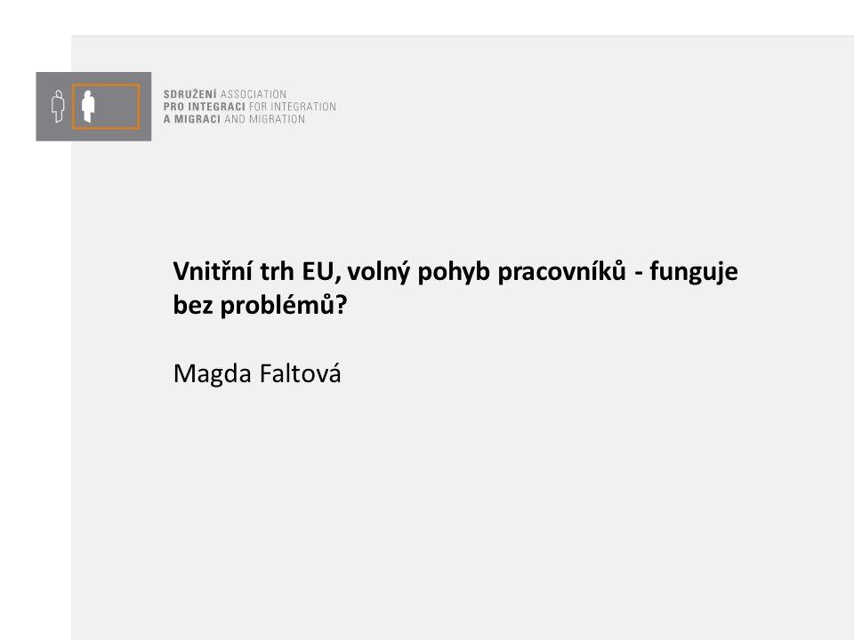 Vnitřní trh EU, volný pohyb pracovníků - funguje bez problémů Magda Faltová