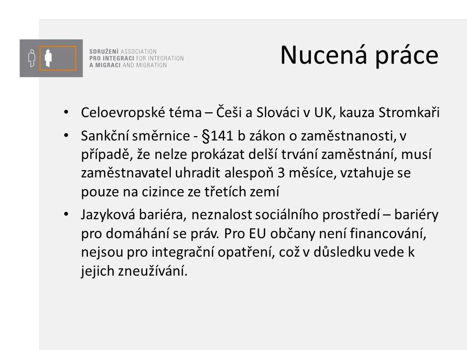 Nucená práce Celoevropské téma – Češi a Slováci v UK, kauza Stromkaři Sankční směrnice - §141 b zákon o zaměstnanosti, v případě, že nelze prokázat de
