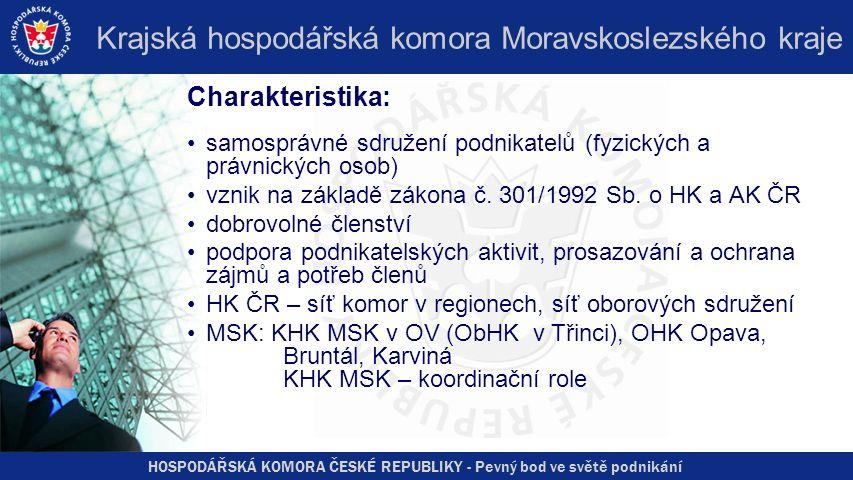 HOSPODÁŘSKÁ KOMORA ČESKÉ REPUBLIKY - Pevný bod ve světě podnikání Krajská hospodářská komora Moravskoslezského kraje Charakteristika: samosprávné sdružení podnikatelů (fyzických a právnických osob) vznik na základě zákona č.