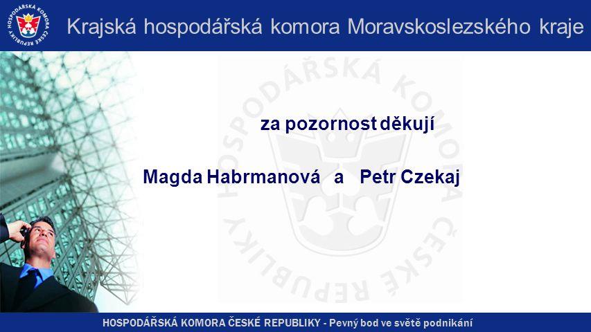 HOSPODÁŘSKÁ KOMORA ČESKÉ REPUBLIKY - Pevný bod ve světě podnikání Krajská hospodářská komora Moravskoslezského kraje za pozornost děkují Magda Habrmanová a Petr Czekaj