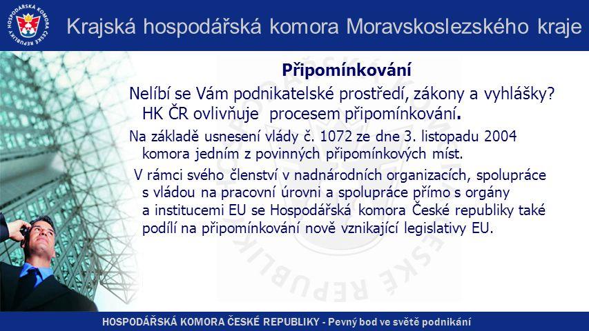HOSPODÁŘSKÁ KOMORA ČESKÉ REPUBLIKY - Pevný bod ve světě podnikání Krajská hospodářská komora Moravskoslezského kraje Připomínkování Nelíbí se Vám podnikatelské prostředí, zákony a vyhlášky.