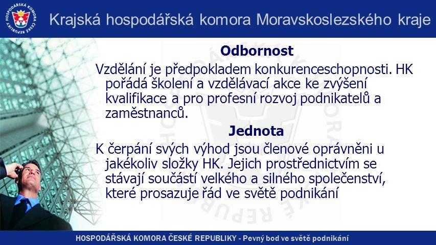 HOSPODÁŘSKÁ KOMORA ČESKÉ REPUBLIKY - Pevný bod ve světě podnikání Krajská hospodářská komora Moravskoslezského kraje Odbornost Vzdělání je předpokladem konkurenceschopnosti.