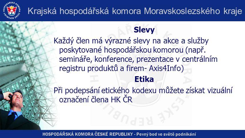 HOSPODÁŘSKÁ KOMORA ČESKÉ REPUBLIKY - Pevný bod ve světě podnikání Krajská hospodářská komora Moravskoslezského kraje Slevy Každý člen má výrazné slevy na akce a služby poskytované hospodářskou komorou (např.