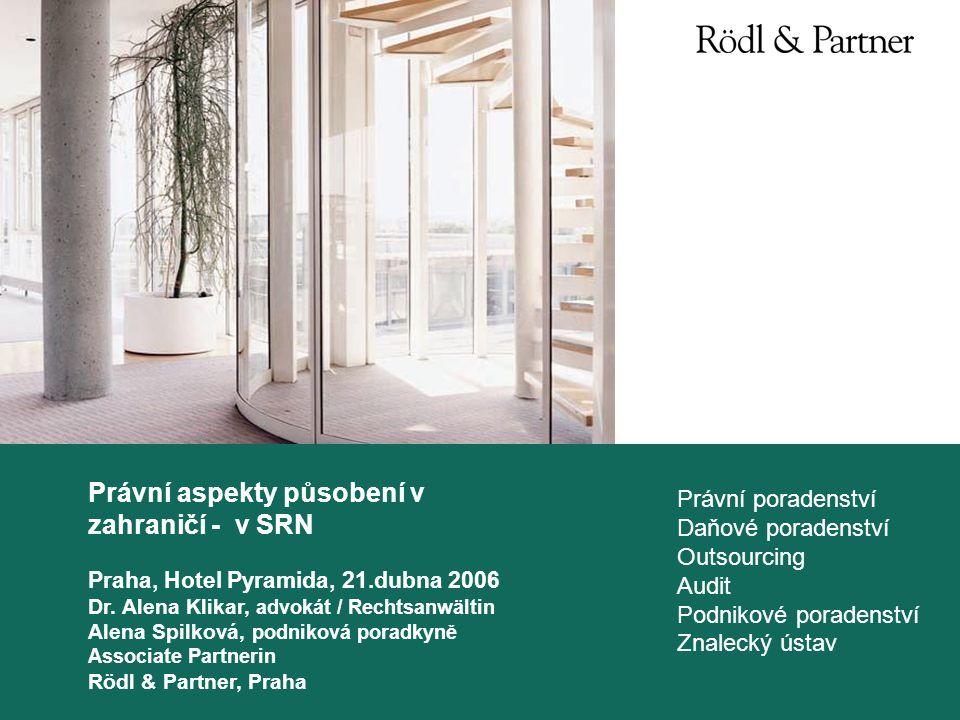 Právní poradenství Daňové poradenství Outsourcing Audit Podnikové poradenství Znalecký ústav Právní aspekty působení v zahraničí - v SRN Praha, Hotel Pyramida, 21.dubna 2006 Dr.