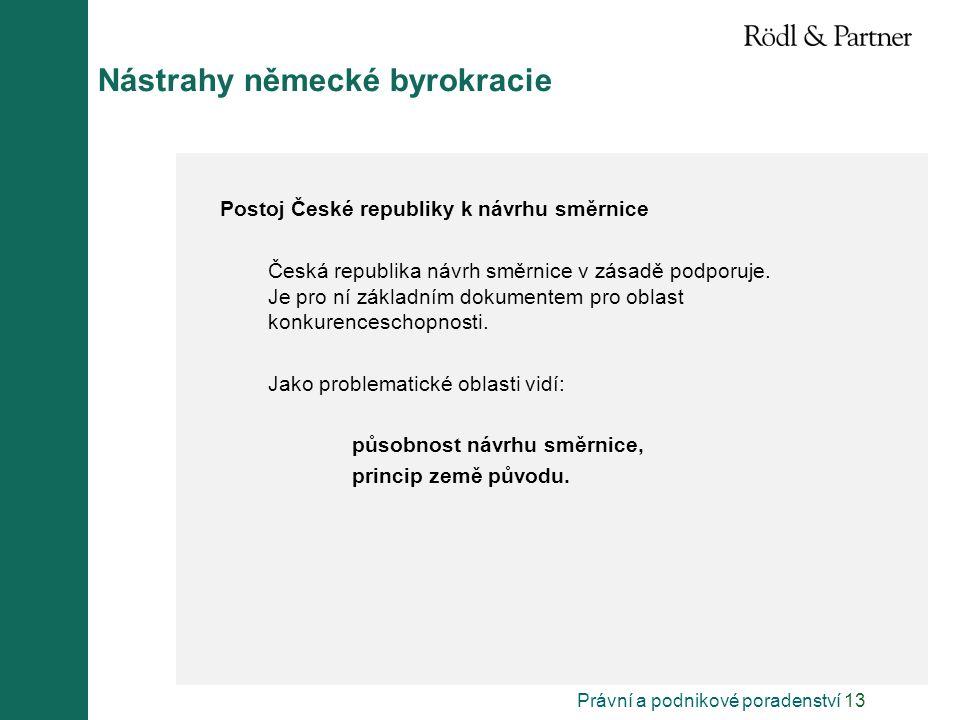 Právní a podnikové poradenství 13 Nástrahy německé byrokracie Postoj České republiky k návrhu směrnice Česká republika návrh směrnice v zásadě podporuje.