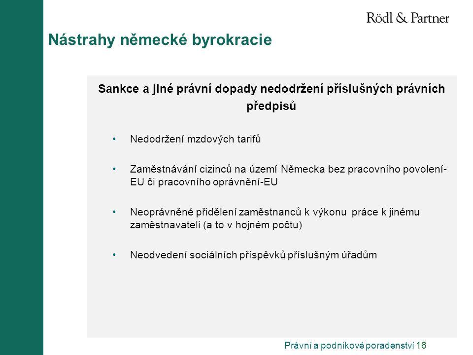 Právní a podnikové poradenství 16 Nástrahy německé byrokracie Sankce a jiné právní dopady nedodržení příslušných právních předpisů Nedodržení mzdových