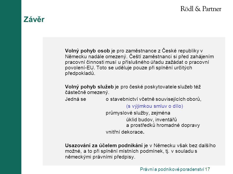 Právní a podnikové poradenství 17 Závěr Volný pohyb osob je pro zaměstnance z České republiky v Německu nadále omezený. Čeští zaměstnanci si před zahá