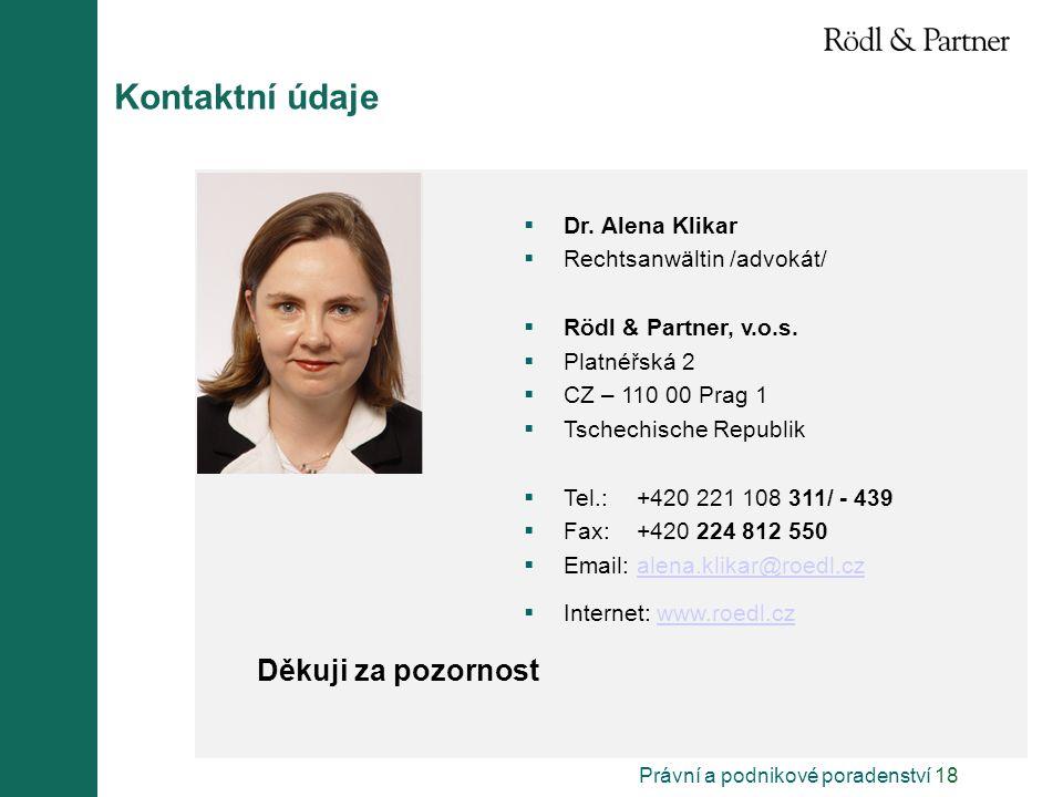 Právní a podnikové poradenství 18 Děkuji za pozornost  Dr. Alena Klikar  Rechtsanwältin /advokát/  Rödl & Partner, v.o.s.  Platnéřská 2  CZ – 110