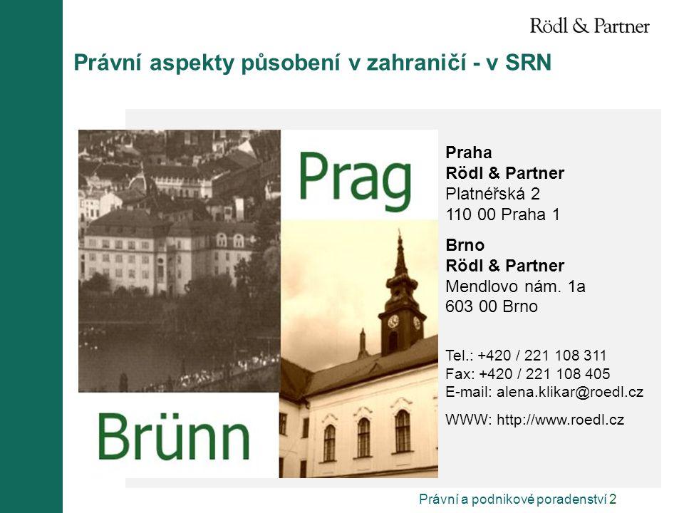 Právní a podnikové poradenství 3 Právní aspekty působení v zahraničí - v SRN V našich pobočkách v Praze a Brně poskytujeme následující poradenské služby.