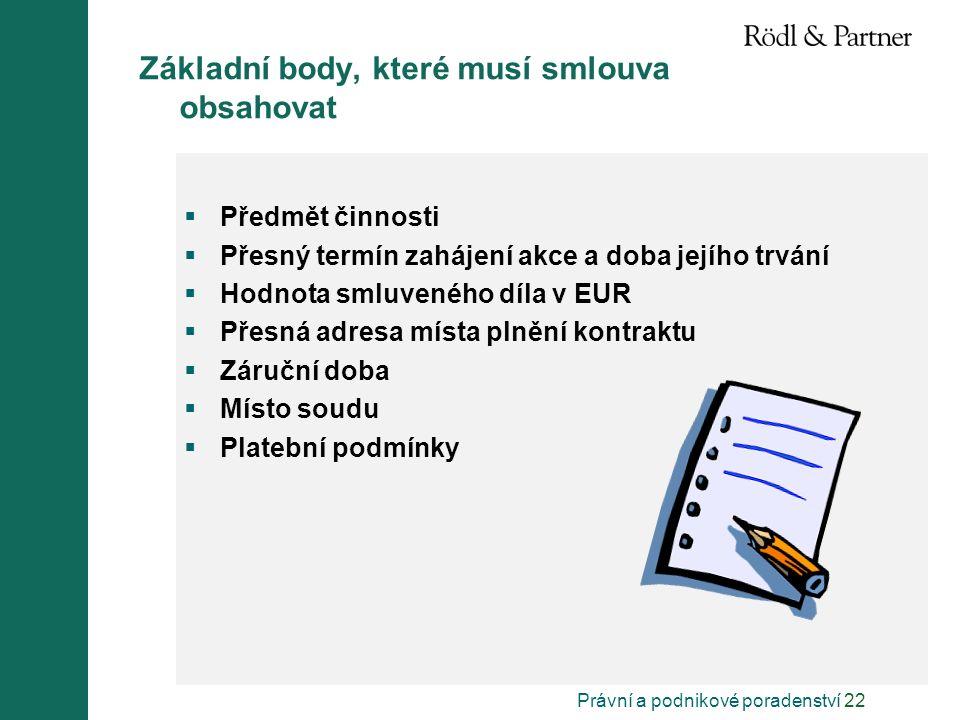 Právní a podnikové poradenství 22 Základní body, které musí smlouva obsahovat  Předmět činnosti  Přesný termín zahájení akce a doba jejího trvání 