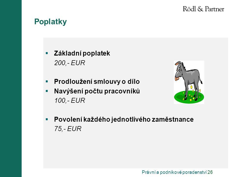 Právní a podnikové poradenství 26 Poplatky  Základní poplatek 200,- EUR  Prodloužení smlouvy o dílo  Navýšení počtu pracovníků 100,- EUR  Povolení