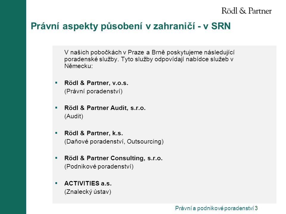 Právní a podnikové poradenství 3 Právní aspekty působení v zahraničí - v SRN V našich pobočkách v Praze a Brně poskytujeme následující poradenské služ