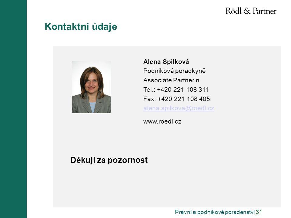 Právní a podnikové poradenství 31 Děkuji za pozornost Alena Spilková Podniková poradkyně Associate Partnerin Tel.: +420 221 108 311 Fax: +420 221 108