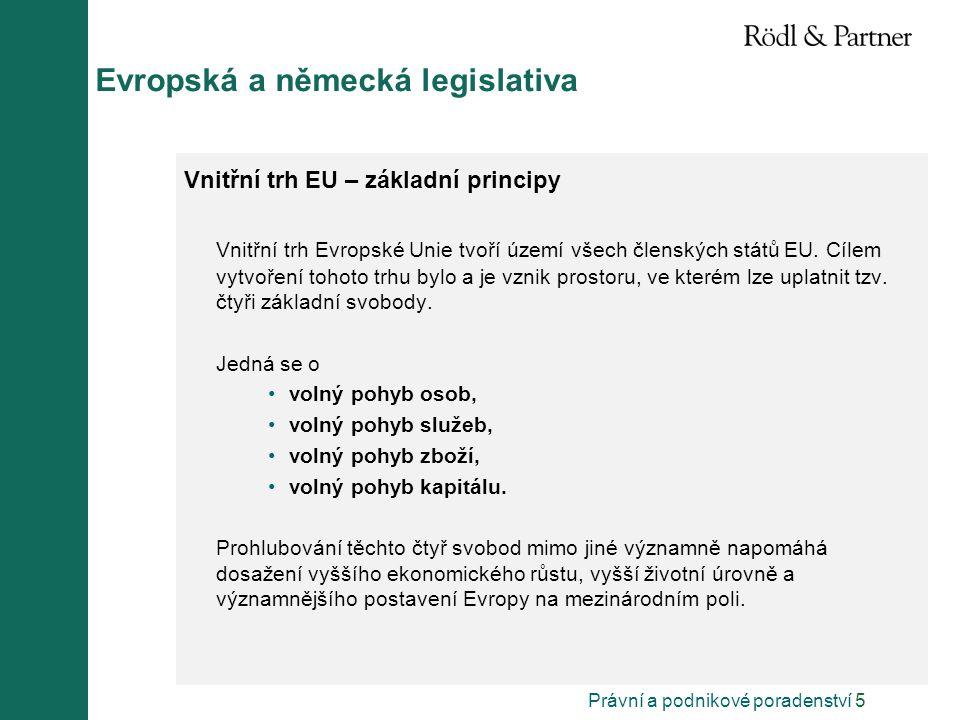 Právní a podnikové poradenství 5 Evropská a německá legislativa Vnitřní trh EU – základní principy Vnitřní trh Evropské Unie tvoří území všech členských států EU.