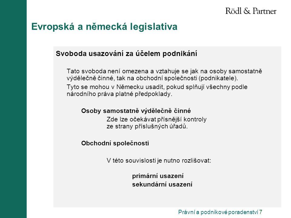 Právní a podnikové poradenství 7 Evropská a německá legislativa Svoboda usazování za účelem podnikání Tato svoboda není omezena a vztahuje se jak na o