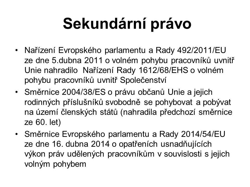 Sekundární právo Nařízení Evropského parlamentu a Rady 492/2011/EU ze dne 5.dubna 2011 o volném pohybu pracovníků uvnitř Unie nahradilo Nařízení Rady 1612/68/EHS o volném pohybu pracovníků uvnitř Společenství Směrnice 2004/38/ES o právu občanů Unie a jejich rodinných příslušníků svobodně se pohybovat a pobývat na území členských států (nahradila předchozí směrnice ze 60.